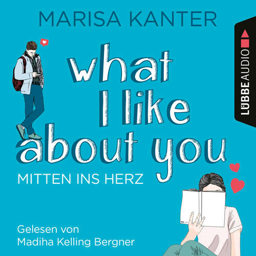 Hoerbuch What I Like About You - Mitten ins Herz - Marisa Kanter - Madiha Kelling Bergner