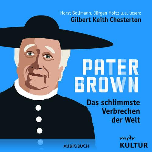 Hoerbuch Pater Brown, Folge 7: Das schlimmste Verbrechen der Welt - Gilbert Keith Chesterton - Horst Bollmann