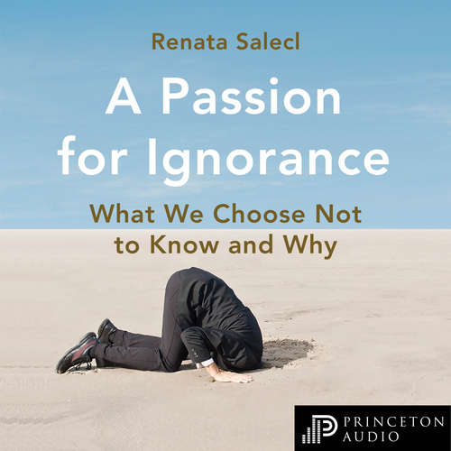 Audiobook A Passion for Ignorance - What We Choose Not to Know and Why - Renata Salecl - Lisa Coleman