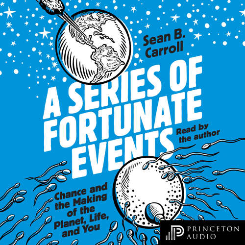 Audiobook A Series of Fortunate Events - Chance and the Making of the Planet, Life, and You - Sean B. Carroll - Sean B. Carroll