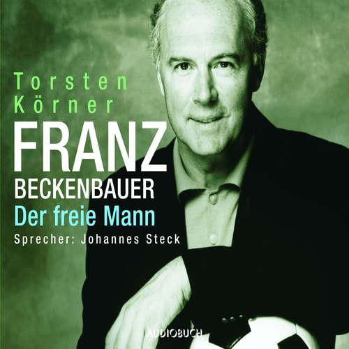 Hoerbuch Franz Beckenbauer - Der freie Mann - Torsten Körner - Johannes Steck