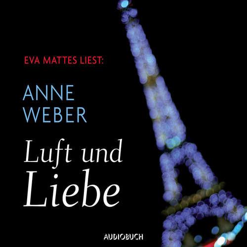 Hoerbuch Luft und Liebe - Anne Weber - Eva Mattes