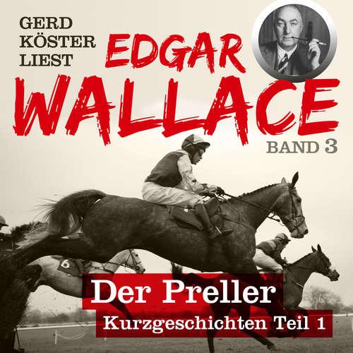 Hoerbuch Der Preller - Gerd Köster liest Edgar Wallace - Kurzgeschichten Teil 1, Band 3 (Unabbreviated) - Edgar Wallace - Gerd Köster