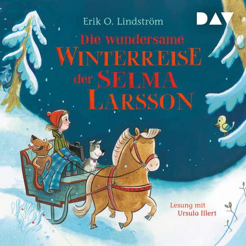 Hoerbuch Die wundersame Winterreise der Selma Larsson - Erik Ole Lindström - Ursula Illert