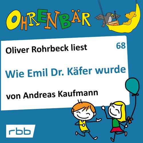 Hoerbuch Ohrenbär - eine OHRENBÄR Geschichte, 7, Folge 68: Wie Emil Dr. Käfer wurde (Hörbuch mit Musik) - Andreas Kaufmann - Oliver Rohrbeck