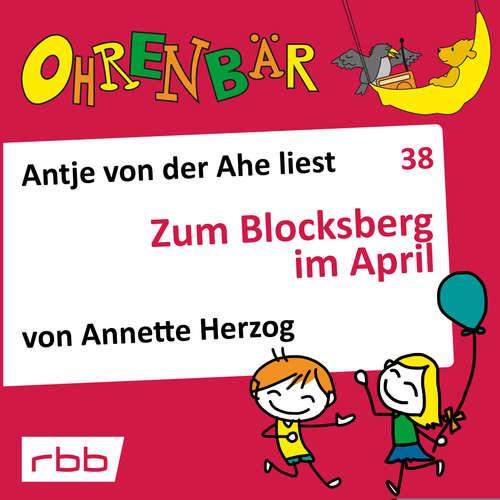 Hoerbuch Ohrenbär - eine OHRENBÄR Geschichte, 4, Folge 38: Zum Blocksberg im April (Hörbuch mit Musik) - Annette Herzog - Antje von der Ahe