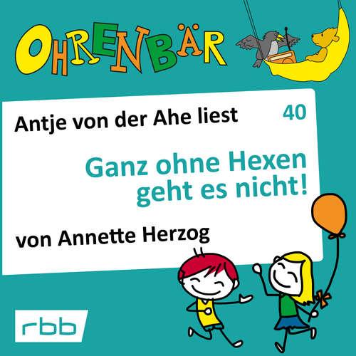 Hoerbuch Ohrenbär - eine OHRENBÄR Geschichte, 4, Folge 40: Ganz ohne Hexen geht es nicht! (Hörbuch mit Musik) - Annette Herzog - Antje von der Ahe