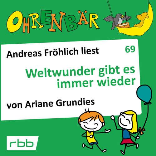 Hoerbuch Ohrenbär - eine OHRENBÄR Geschichte, 7, Folge 69: Weltwunder gibt es immer wieder (Hörbuch mit Musik) - Ariane Grundies - Andreas Fröhlich