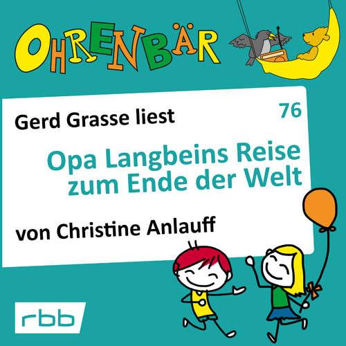 Hoerbuch Ohrenbär - eine OHRENBÄR Geschichte, 7, Folge 76: Opa Langbeins Reise zum Ende der Welt (Hörbuch mit Musik) - Christine Anlauff - Gerd Grasse