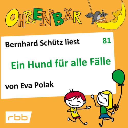 Hoerbuch Ohrenbär - eine OHRENBÄR Geschichte, 8, Folge 81: Ein Hund für alle Fälle (Hörbuch mit Musik) - Eva Polak - Bernhard Schütz