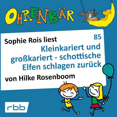 Hoerbuch Ohrenbär - eine OHRENBÄR Geschichte, 8, Folge 85: Kleinkariert und großkariert - schottische Elfen schlagen zurück (Hörbuch mit Musik) - Hilke Rosenboom - Sophie Rois
