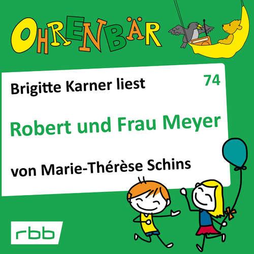 Hoerbuch Ohrenbär - eine OHRENBÄR Geschichte, 7, Folge 74: Robert und Frau Meyer (Hörbuch mit Musik) - Marie-Therese Schins - Brigitte Karner