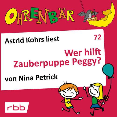 Hoerbuch Ohrenbär - eine OHRENBÄR Geschichte, 7, Folge 72: Wer hilft Zauberpuppe Peggy? (Hörbuch mit Musik) - Nina Petrick - Astrid Kohrs