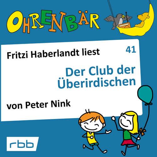 Hoerbuch Ohrenbär - eine OHRENBÄR Geschichte, 4, Folge 41: Der Club der Überirdischen (Hörbuch mit Musik) - Peter Nink - Fritzi Haberlandt