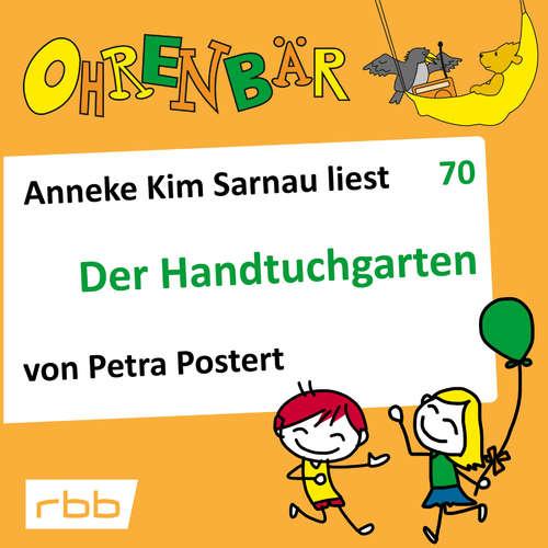 Hoerbuch Ohrenbär - eine OHRENBÄR Geschichte, 7, Folge 70: Der Handtuchgarten (Hörbuch mit Musik) - Petra Postert - Anneke Kim Sarnau