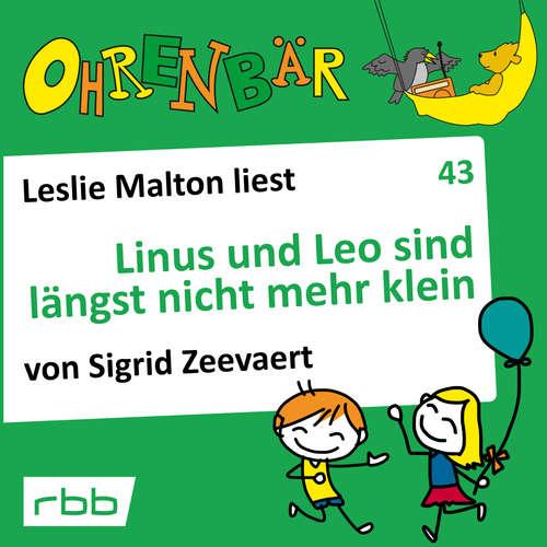 Hoerbuch Ohrenbär - eine OHRENBÄR Geschichte, 4, Folge 43: Linus und Leo sind längst nicht mehr klein (Hörbuch mit Musik) - Sigrid Zeevaert - Leslie Malton