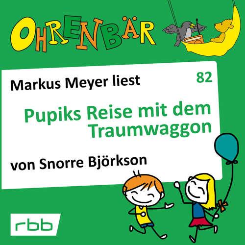 Hoerbuch Ohrenbär - eine OHRENBÄR Geschichte, 8, Folge 82: Pupiks Reise mit dem Traumwaggon (Hörbuch mit Musik) - Snorre Björkson - Markus Meyer
