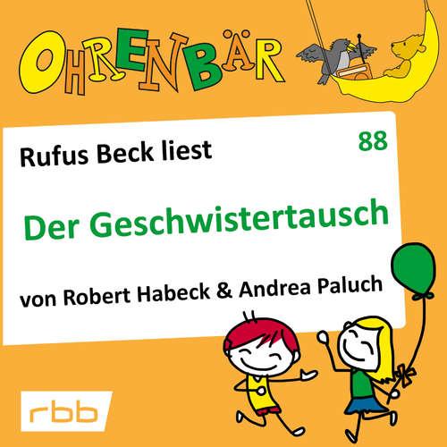 Hoerbuch Ohrenbär - eine OHRENBÄR Geschichte, 8, Folge 88: Der Geschwistertausch (Hörbuch mit Musik) - Andrea Paluch - Rufus Beck