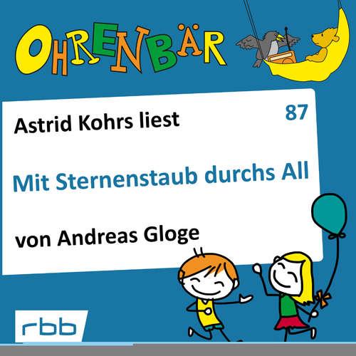 Hoerbuch Ohrenbär - eine OHRENBÄR Geschichte, 8, Folge 87: Mit Sternenstaub durchs All (Hörbuch mit Musik) - Andreas Gloge - Astrid Kohrs