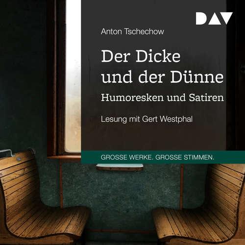 Hoerbuch Der Dicke und der Dünne - Humoresken und Satiren - Anton Tschechow - Gert Westphal