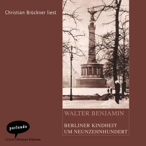 Hoerbuch Berliner Kindheit um Neunzehnhundert - Walter Benjamin - Christian Brückner