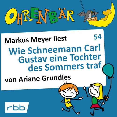 Hoerbuch Ohrenbär - eine OHRENBÄR Geschichte, 5, Folge 54: Wie Schneemann Carl Gustav eine Tochter des Sommers traf (Hörbuch mit Musik) - Ariane Grundies - Markus Meyer