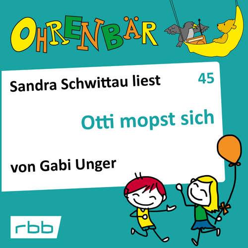 Hoerbuch Ohrenbär - eine OHRENBÄR Geschichte, 5, Folge 45: Otti mopst sich (Hörbuch mit Musik) - Gabi Unger - Sanda Schwittau