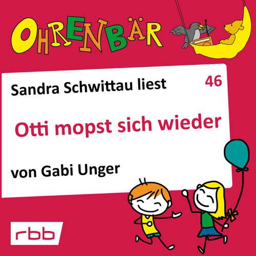 Hoerbuch Ohrenbär - eine OHRENBÄR Geschichte, 5, Folge 46: Otti mopst sich wieder (Hörbuch mit Musik) - Gabi Unger - Sandra Schwittau