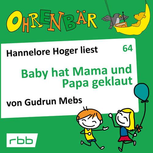 Hoerbuch Ohrenbär - eine OHRENBÄR Geschichte, 6, Folge 64: Baby hat Mama und Papa geklaut (Hörbuch mit Musik) - Gudrun Mebs - Hannelore Hoger