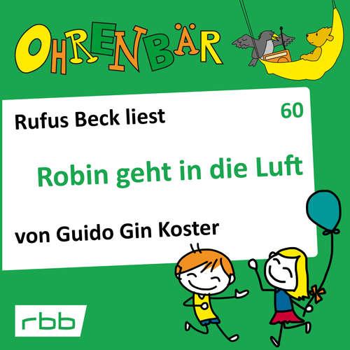 Hoerbuch Ohrenbär - eine OHRENBÄR Geschichte, 6, Folge 60: Robin geht in die Luft (Hörbuch mit Musik) - Guido Gin Koster - Rufus Beck