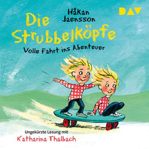 Hoerbuch Die Strubbelköpfe - Volle Fahrt ins Abenteuer - Håkan Jeansson - Katharina Thalbach