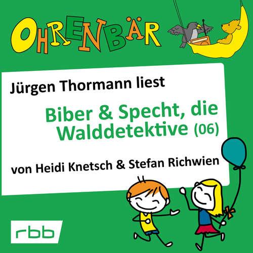 Hoerbuch Ohrenbär - eine OHRENBÄR Geschichte, 5, Folge 52: Ohrenbär: Biber & Specht, die Walddetektive, Teil 6 (Hörbuch mit Musik) - Heidi Knetsch - Jürgen Thormann