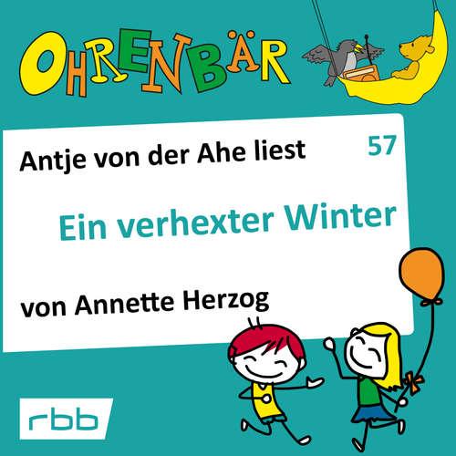 Hoerbuch Ohrenbär - eine OHRENBÄR Geschichte, 6, Folge 57: Ein verhexter Winter (Hörbuch mit Musik) - Annette Herzog - Antje von der Ahe