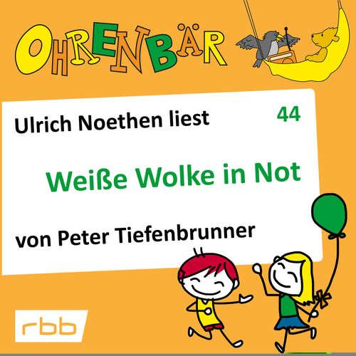 Hoerbuch Ohrenbär - eine OHRENBÄR Geschichte, 4, Folge 44: Weiße Wolke in Not (Hörbuch mit Musik) - Peter Tiefenbrunner - Ulrich Noethen