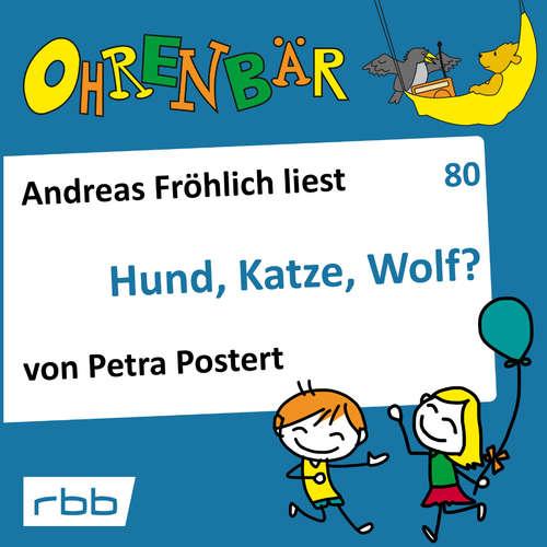 Hoerbuch Ohrenbär - eine OHRENBÄR Geschichte, 8, Folge 80: Hund, Katze, Wolf? (Hörbuch mit Musik) - Petra Postert - Andreas Fröhlich