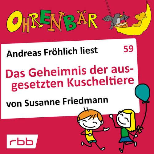 Hoerbuch Ohrenbär - eine OHRENBÄR Geschichte, 6, Folge 59: Das Geheimnis der ausgesetzten Kuscheltiere (Hörbuch mit Musik) - Susanne Friedmann - Andreas Fröhlich