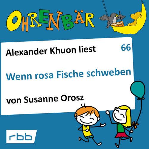 Hoerbuch Ohrenbär - eine OHRENBÄR Geschichte, 6, Folge 66: Wenn rosa Fische schweben (Hörbuch mit Musik) - Susanne Orosz - Alexander Khuon