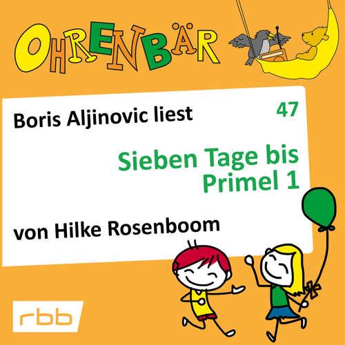 Hoerbuch Ohrenbär - eine OHRENBÄR Geschichte, 5, Folge 47: Sieben Tage bis Primel 1 (Hörbuch mit Musik) - Hilke Rosenboom - Boris Aljinovic
