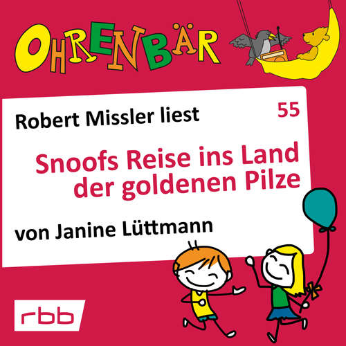 Hoerbuch Ohrenbär - eine OHRENBÄR Geschichte, 5, Folge 55: Snoofs Reise ins Land der goldenen Pilze (Hörbuch mit Musik) - Janine Lüttmann - Robert Missler
