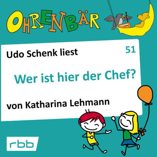 Hoerbuch Ohrenbär - eine OHRENBÄR Geschichte, 5, Folge 51: Wer ist hier der Chef? (Hörbuch mit Musik) - Katharina Lehmann - Udo Schenk