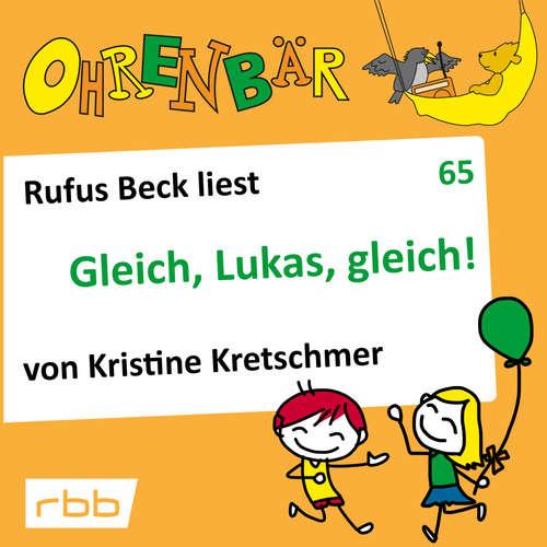 Hoerbuch Ohrenbär - eine OHRENBÄR Geschichte, 6, Folge 65: Gleich, Lukas, gleich! (Hörbuch mit Musik) - Kristine Kretschmer - Rufus Beck
