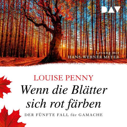 Hoerbuch Wenn die Blätter sich rot färben - Der fünfte Fall für Gamache - Louise Penny - Hans-Werner Meyer