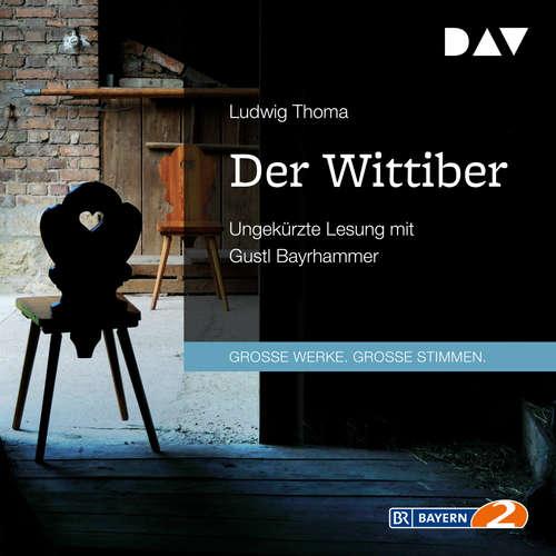 Hoerbuch Der Wittiber - Ludwig Thoma - Gustl Bayrhammer