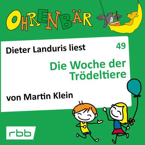 Hoerbuch Ohrenbär - eine OHRENBÄR Geschichte, 5, Folge 49: Die Woche der Trödeltiere (Hörbuch mit Musik) - Martin Klein - Dieter Landuris