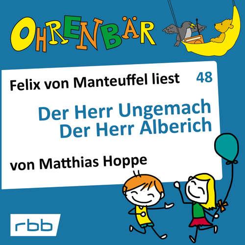 Hoerbuch Ohrenbär - eine OHRENBÄR Geschichte, 5, Folge 48: Der Herr Ungemach - Der Herr Alberich (Hörbuch mit Musik) - Matthias Hoppe - Felix von Manteuffel