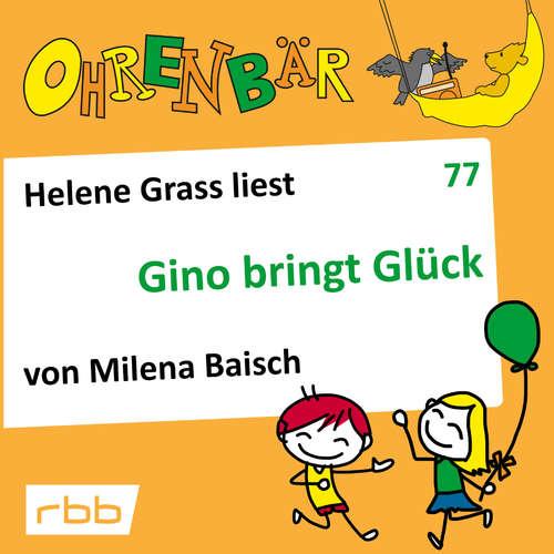 Hoerbuch Ohrenbär - eine OHRENBÄR Geschichte, 7, Folge 77: Gino bringt Glück (Hörbuch mit Musik) - Milena Baisch - Helene Grass