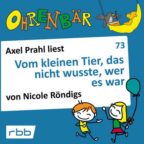 Hoerbuch Ohrenbär - eine OHRENBÄR Geschichte, 7, Folge 73: Vom kleinen Tier, das nicht wusste, wer es war (Hörbuch mit Musik) - Nicole Röndigs - Axel Prahl