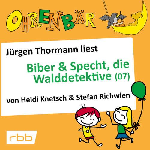 Hoerbuch Ohrenbär - eine OHRENBÄR Geschichte, 5, Folge 53: Ohrenbär: Biber & Specht, die Walddetektive, Teil 7 (Hörbuch mit Musik) - Heidi Knetsch - Jürgen Thormann