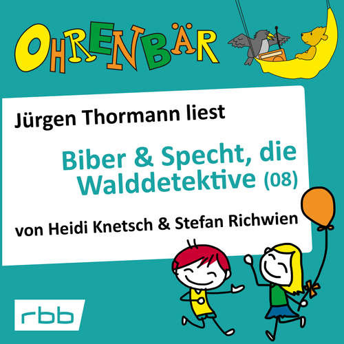Hoerbuch Ohrenbär - eine OHRENBÄR Geschichte, 6, Folge 62: Ohrenbär: Biber & Specht, die Walddetektive, Teil 8 (Hörbuch mit Musik) - Heidi Knetsch - Jürgen Thormann