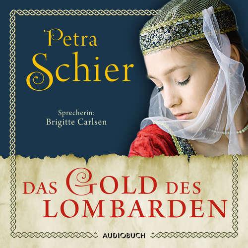 Hoerbuch Das Gold des Lombarden - Die Lombarden-Reihe, Band 1 - Petra Schier - Brigitte Carlsen